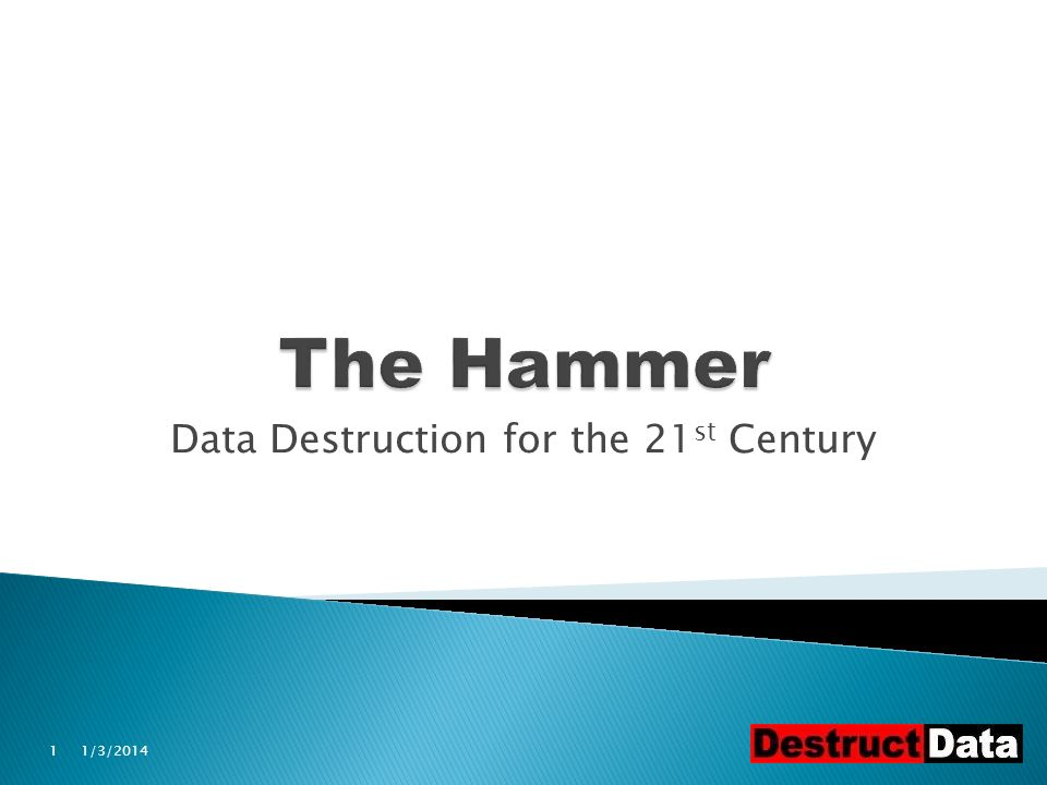Data Destruction for the 21 st Century 1/3/20141