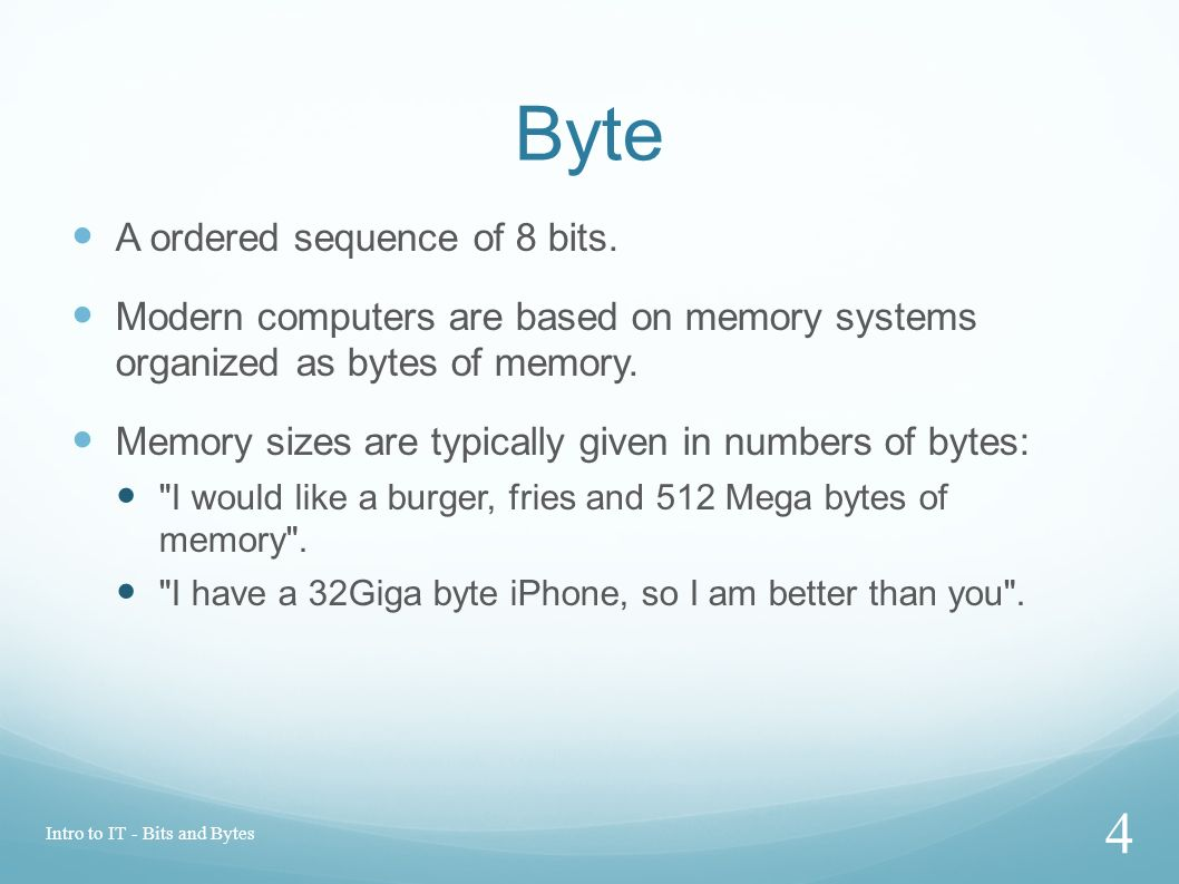 Byte A ordered sequence of 8 bits.