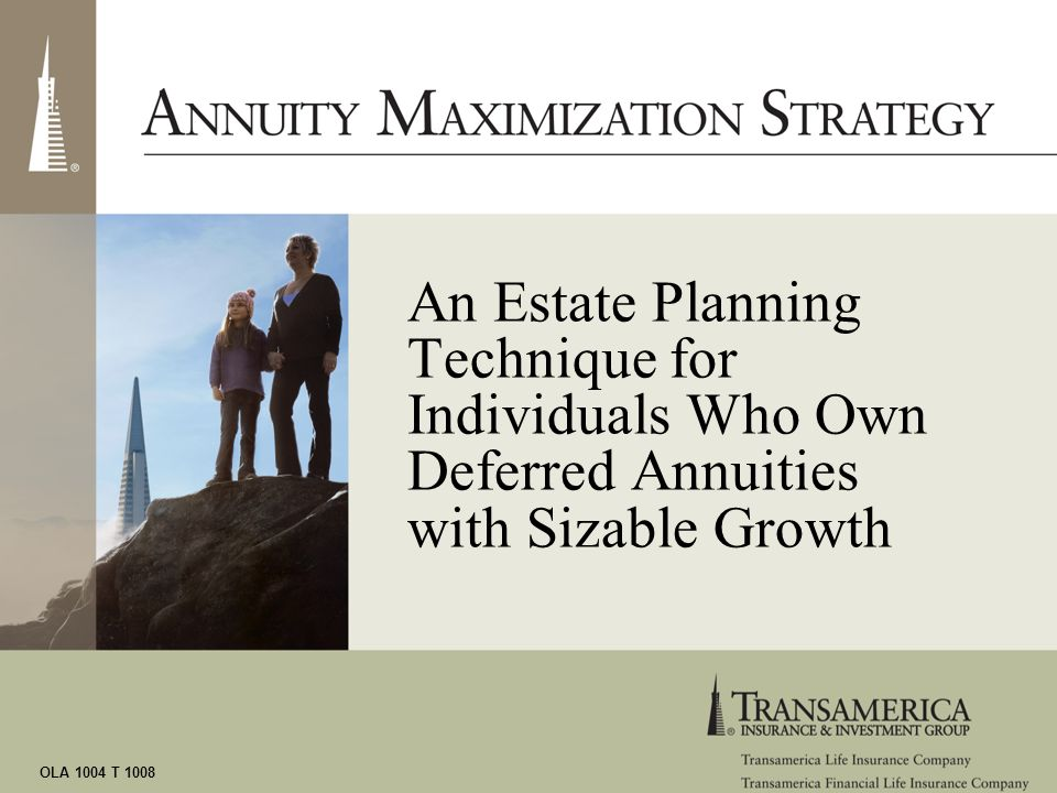 OLA 1004 T 1008 An Estate Planning Technique for Individuals Who Own Deferred Annuities with Sizable Growth