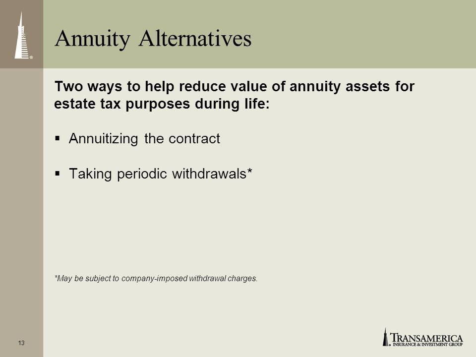 13 Two ways to help reduce value of annuity assets for estate tax purposes during life: Annuitizing the contract Taking periodic withdrawals* *May be subject to company-imposed withdrawal charges.