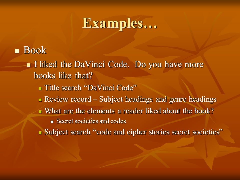 Examples… Book Book I liked the DaVinci Code. Do you have more books like that.