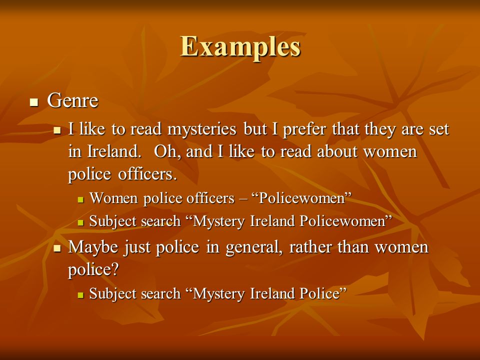 Examples Genre Genre I like to read mysteries but I prefer that they are set in Ireland.