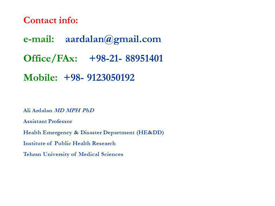 Contact info:   Office/FAx: Mobile: Ali Ardalan MD MPH PhD Assistant Professor Health Emergency & Disaster Department (HE&DD) Institute of Public Health Research Tehran University of Medical Sciences