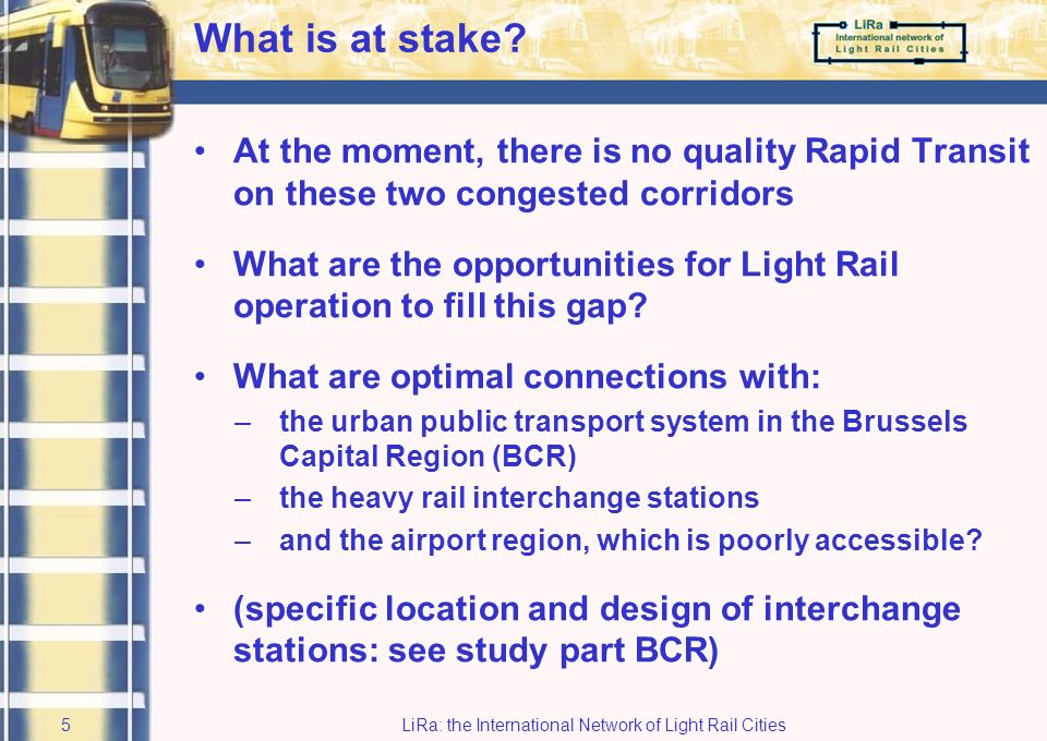 LiRa: the International Network of Light Rail Cities4 Heizel Tervuren Boom Leuven Light Rail on two axes of the RegioNet