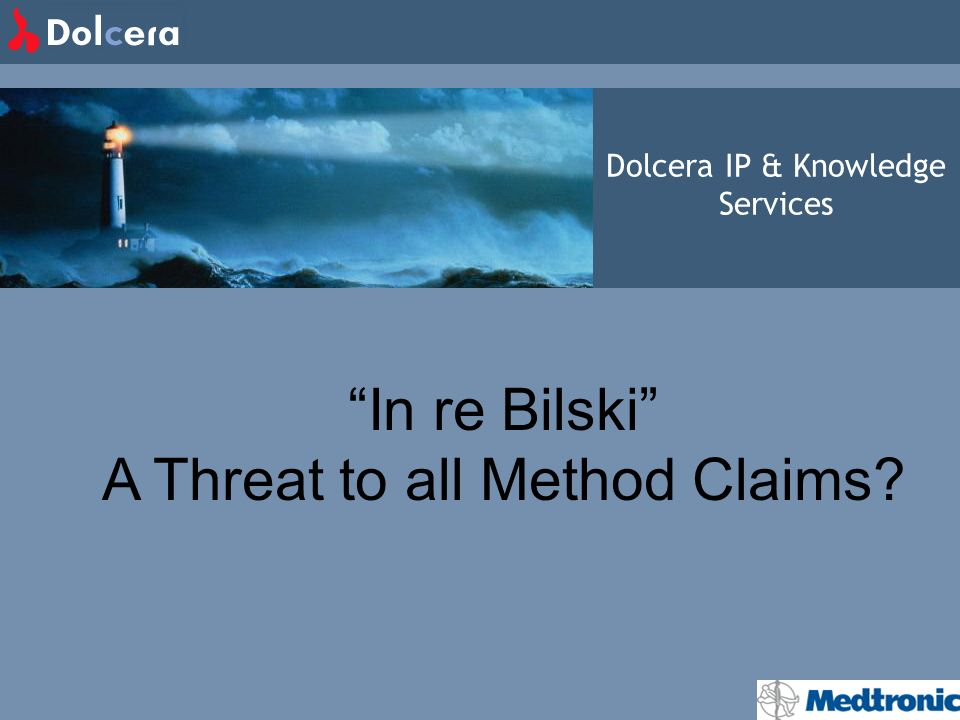 Dolcera IP & Knowledge Services In re Bilski A Threat to all Method Claims