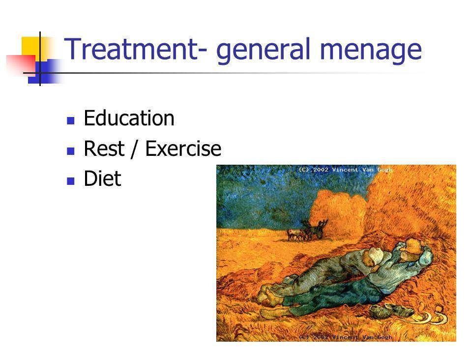 Treatment- general menage Education Rest / Exercise Diet