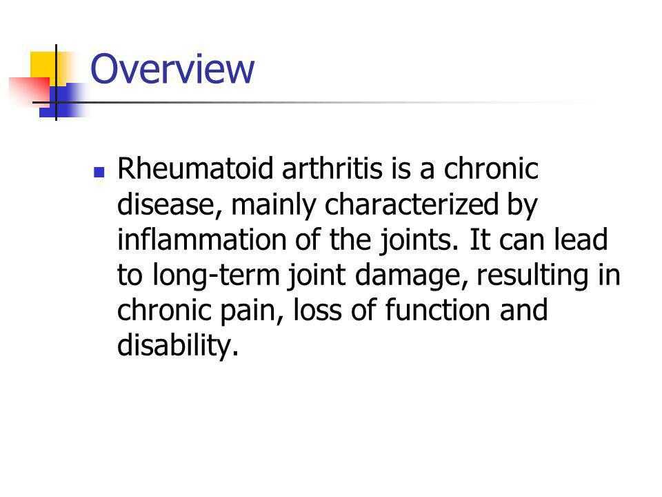 Overview Rheumatoid arthritis is a chronic disease, mainly characterized by inflammation of the joints.