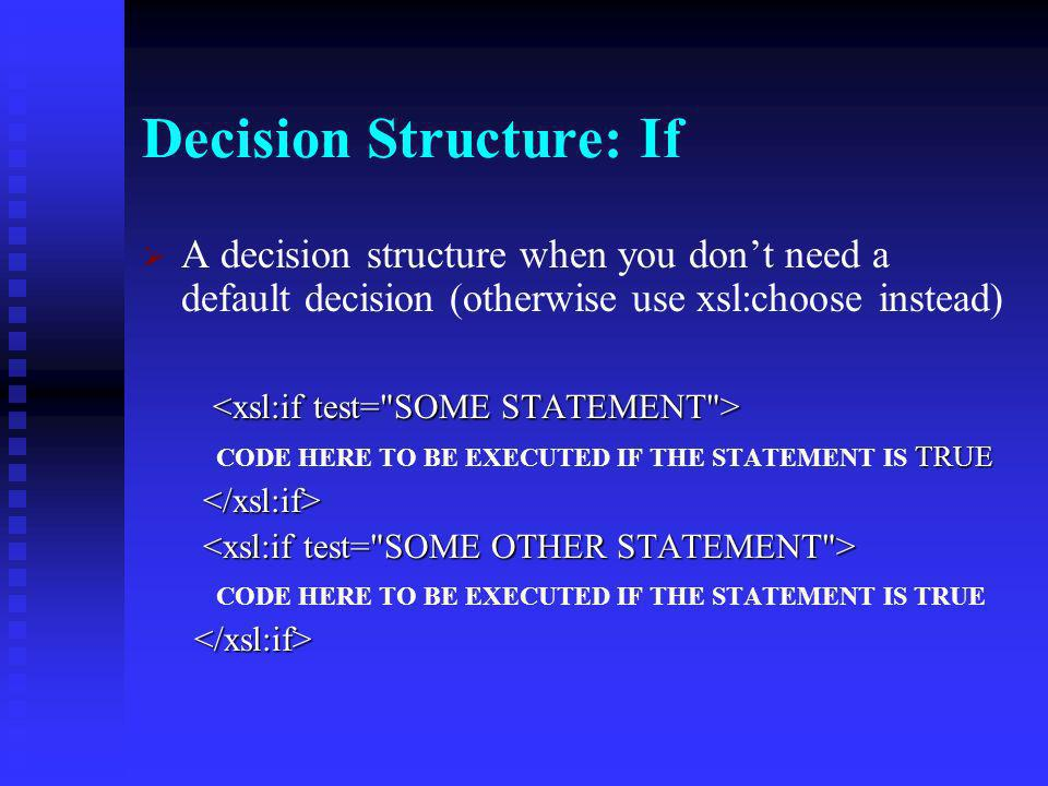 Decision Structure: Choose A way to process data differently based on specified criteria; if you dont need otherwise, you can use CODE HERE TO BE EXECUTED IF THE STATEMENT IS TRUE CODE HERE TO BE EXECUTED IF THE STATEMENT IS TRUE CODE HERE TO BE EXECUTED IF THE STATEMENT IS TRUE CODE HERE TO BE EXECUTED IF THE STATEMENT IS TRUE DEFAULT CODE HERE, IF THE ABOVE TWO TESTS FAIL