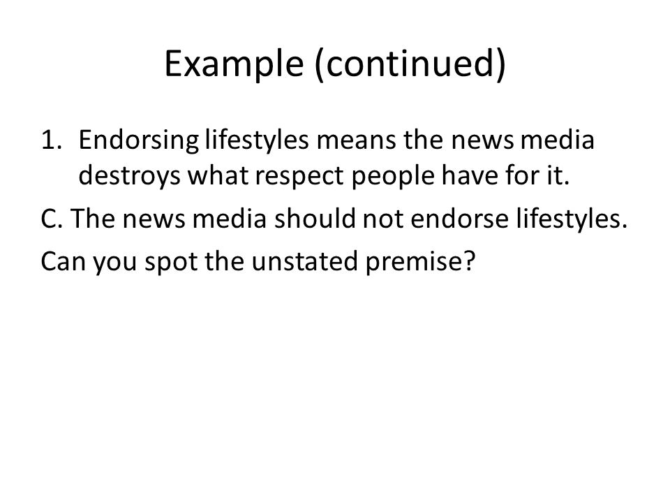 Example (continued) 1.Endorsing lifestyles means the news media destroys what respect people have for it.