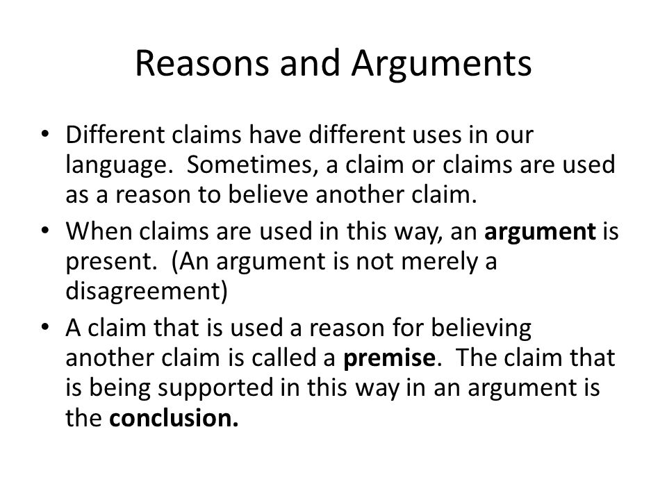 Reasons and Arguments Different claims have different uses in our language.