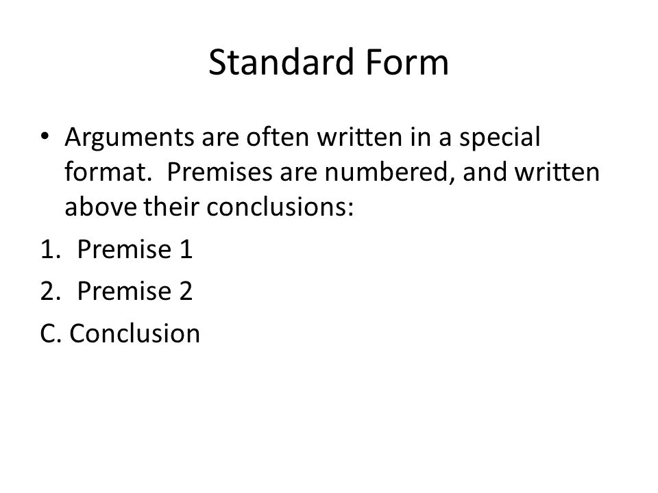 Standard Form Arguments are often written in a special format.