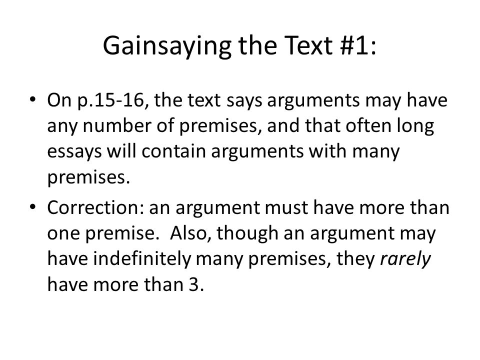 Gainsaying the Text #1: On p.15-16, the text says arguments may have any number of premises, and that often long essays will contain arguments with many premises.