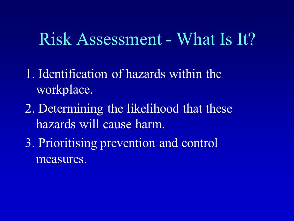 Risk Assessment - What Is It. 1. Identification of hazards within the workplace.