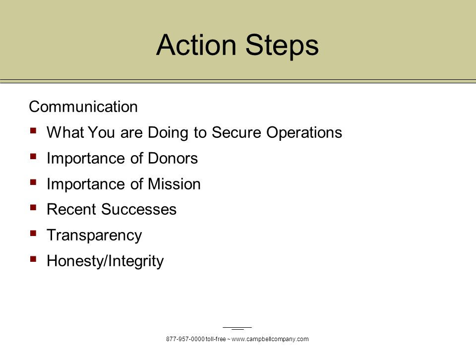 toll-free ~   Action Steps Communication What You are Doing to Secure Operations Importance of Donors Importance of Mission Recent Successes Transparency Honesty/Integrity