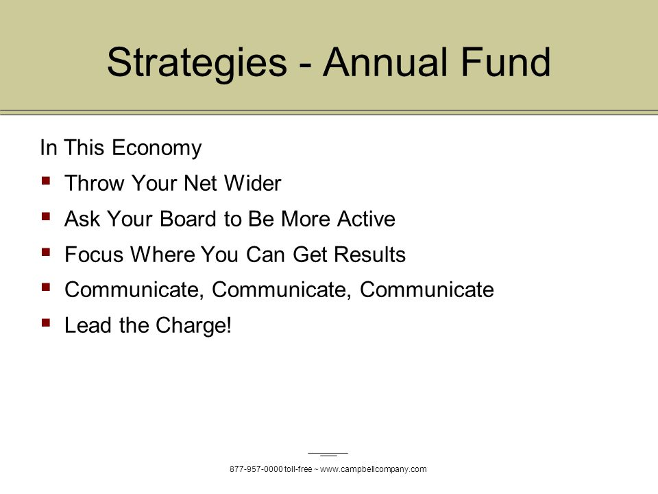 toll-free ~   Strategies - Annual Fund In This Economy Throw Your Net Wider Ask Your Board to Be More Active Focus Where You Can Get Results Communicate, Communicate, Communicate Lead the Charge!