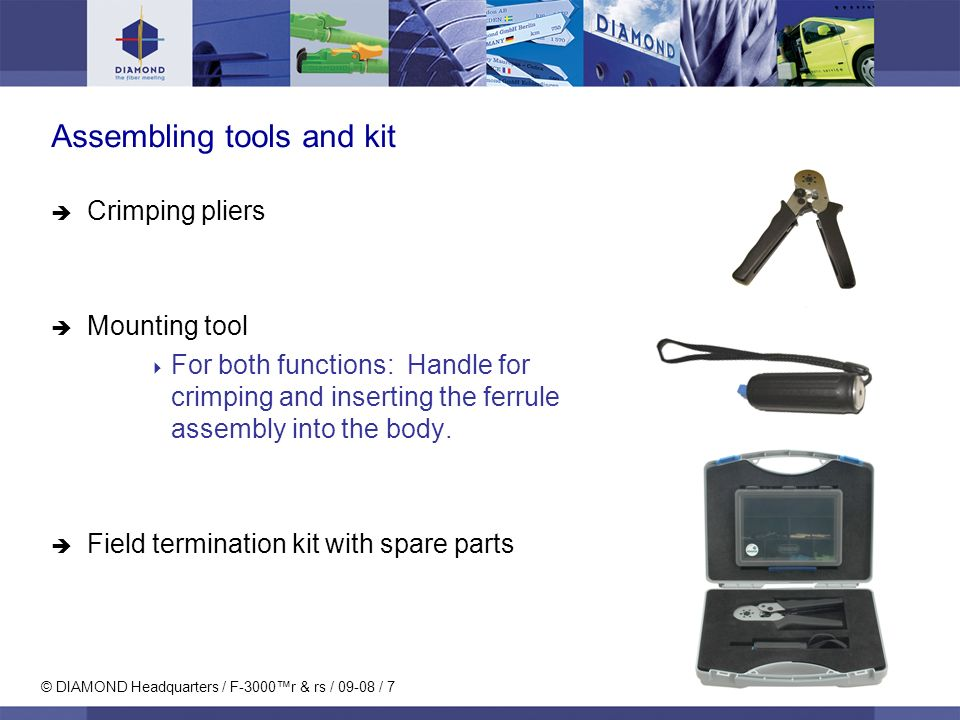 © DIAMOND Headquarters / F-3000r & rs / 09-08 / 7 Assembling tools and kit Crimping pliers Mounting tool For both functions: Handle for crimping and inserting the ferrule assembly into the body.