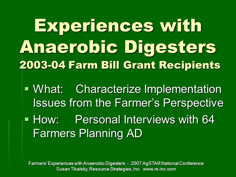Farmers Experiences with Anaerobic Digesters - 2007 AgSTAR National Conference Susan Tikalsky, Resource Strategies, Inc.