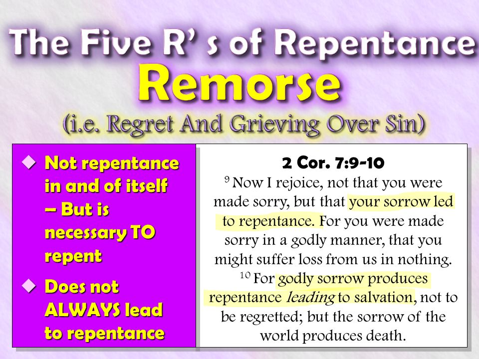 Not repentance in and of itself – But is necessary TO repent Not repentance in and of itself – But is necessary TO repent Does not ALWAYS lead to repentance Does not ALWAYS lead to repentance 2 Cor.