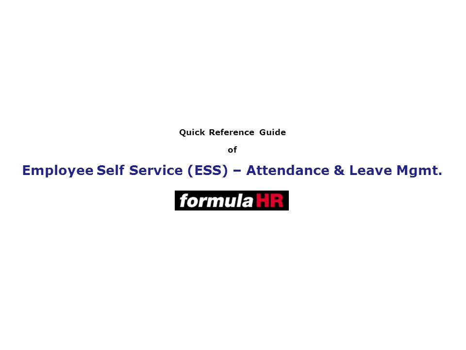 Quick Reference Guide of Employee Self Service (ESS) – Attendance & Leave Mgmt.