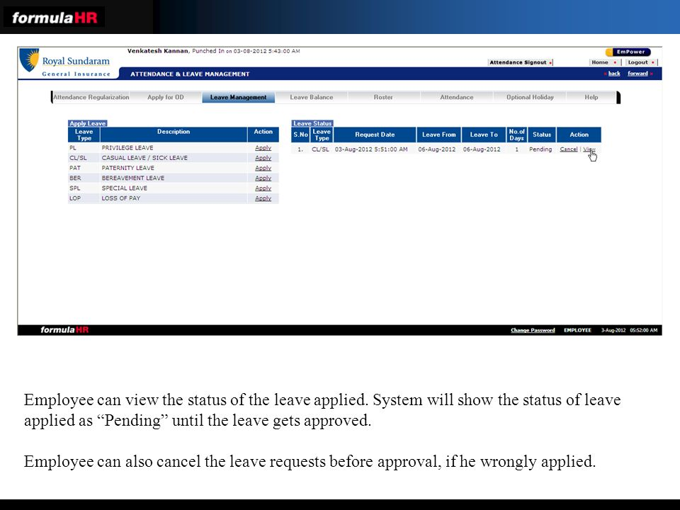 Employee can view the status of the leave applied.