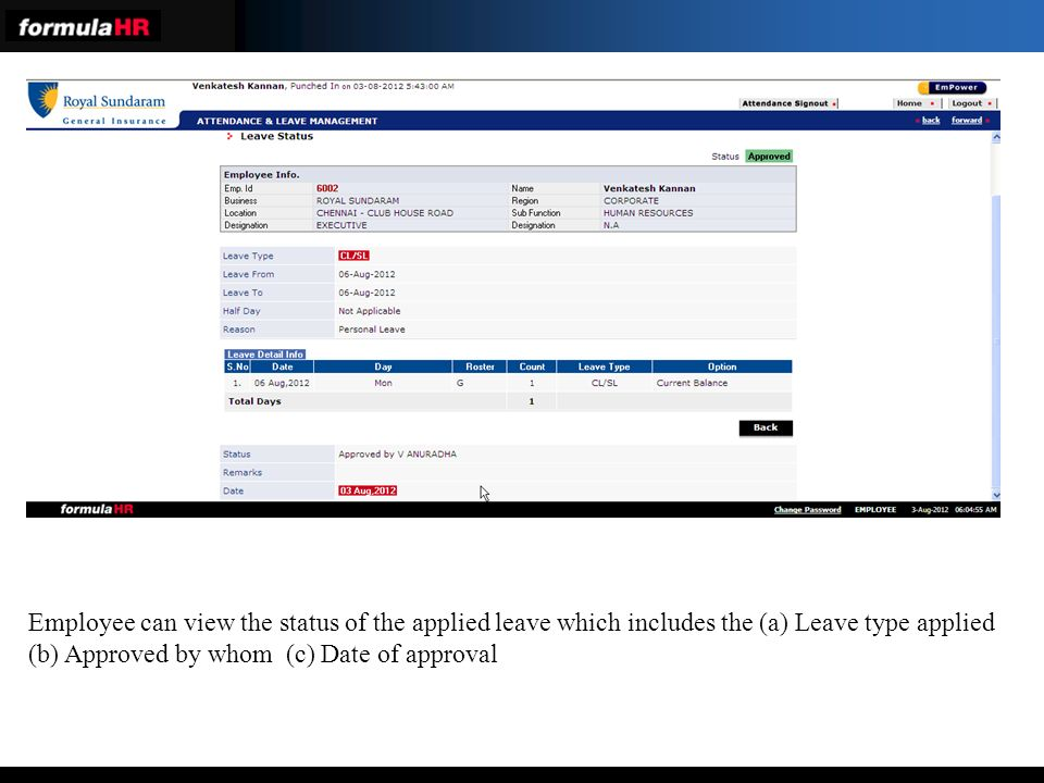Employee can view the status of the applied leave which includes the (a) Leave type applied (b) Approved by whom (c) Date of approval