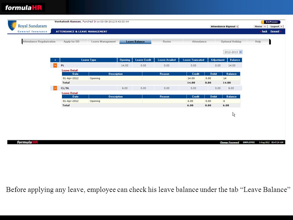 Before applying any leave, employee can check his leave balance under the tab Leave Balance
