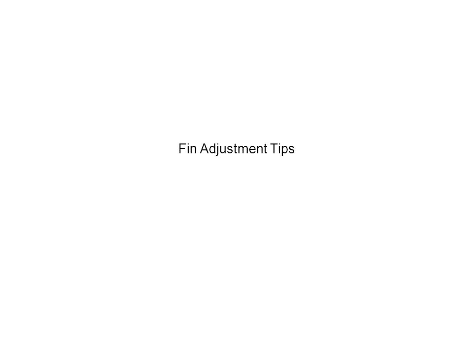 Fin Adjustment Tips