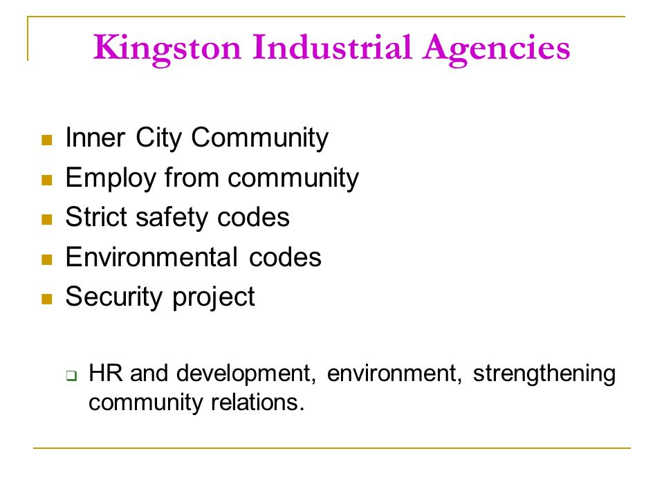 Kingston Industrial Agencies Inner City Community Employ from community Strict safety codes Environmental codes Security project HR and development, environment, strengthening community relations.