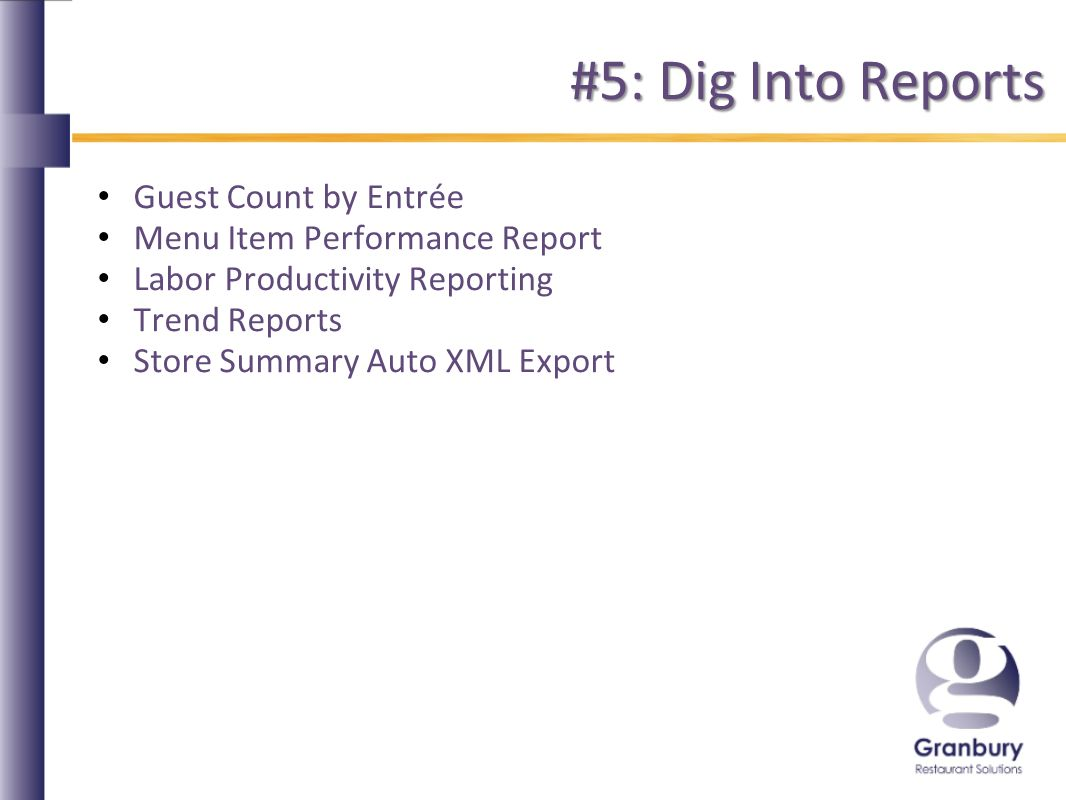 #5: Dig Into Reports Guest Count by Entrée Menu Item Performance Report Labor Productivity Reporting Trend Reports Store Summary Auto XML Export