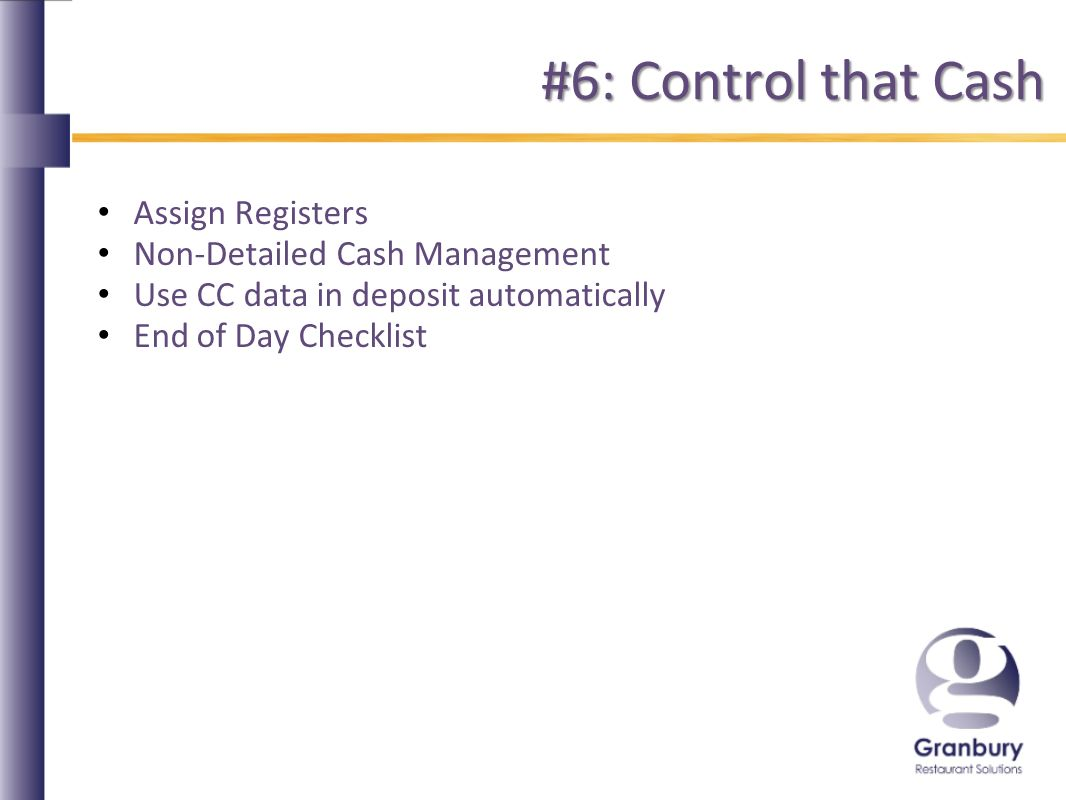#6: Control that Cash Assign Registers Non-Detailed Cash Management Use CC data in deposit automatically End of Day Checklist