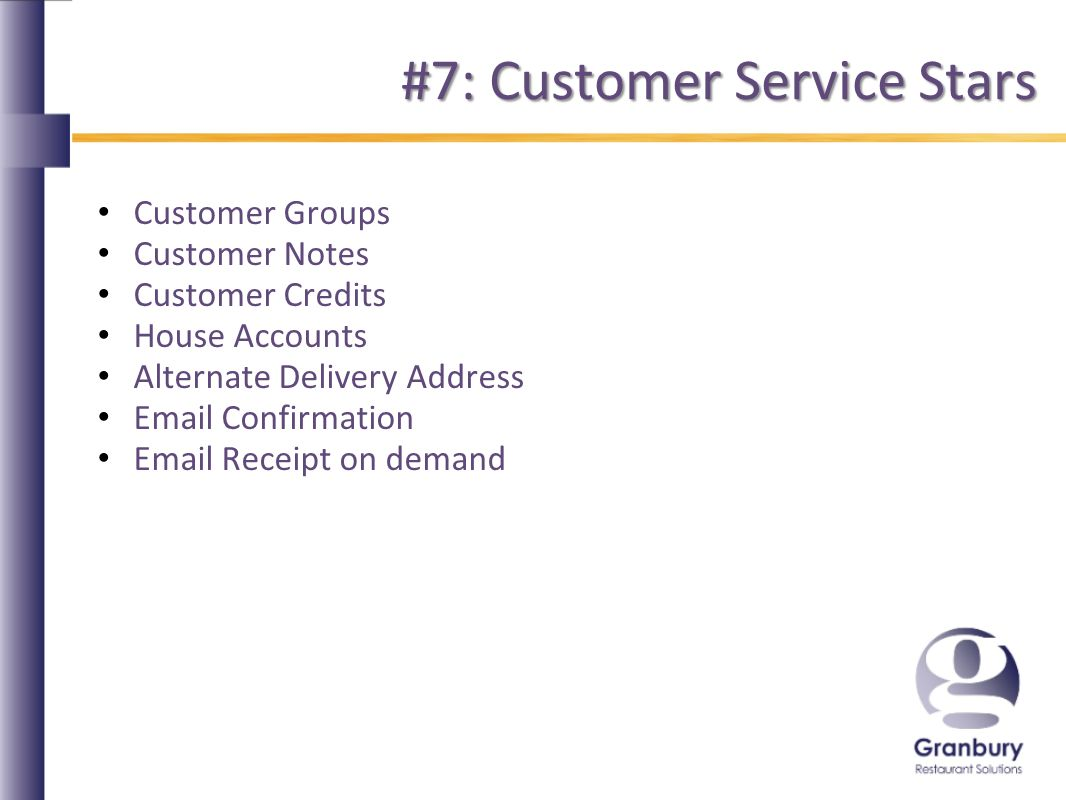 #7: Customer Service Stars Customer Groups Customer Notes Customer Credits House Accounts Alternate Delivery Address  Confirmation  Receipt on demand