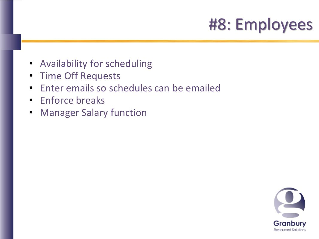#8: Employees Availability for scheduling Time Off Requests Enter  s so schedules can be  ed Enforce breaks Manager Salary function