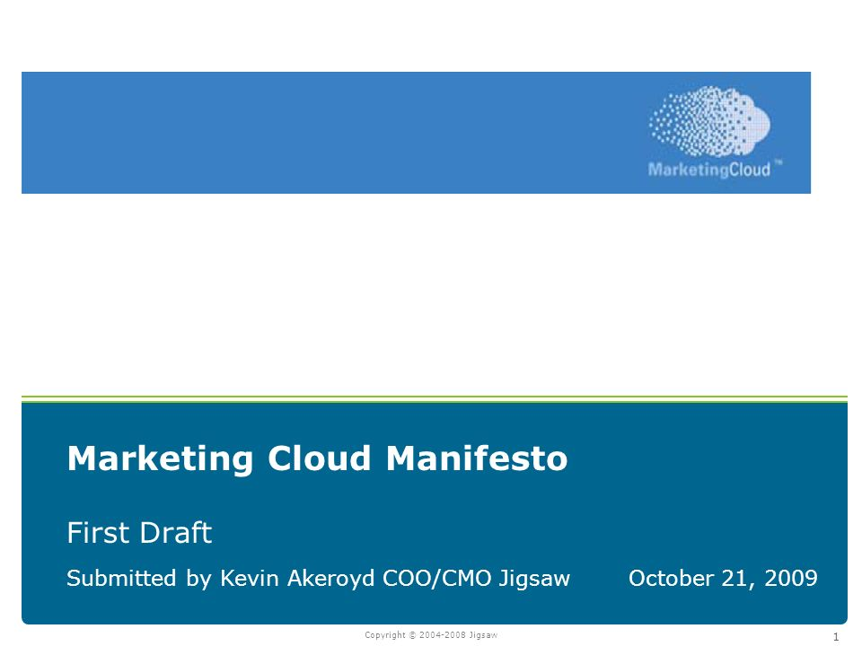 Copyright © Jigsaw 1 Marketing Cloud Manifesto First Draft Submitted by Kevin Akeroyd COO/CMO JigsawOctober 21, 2009