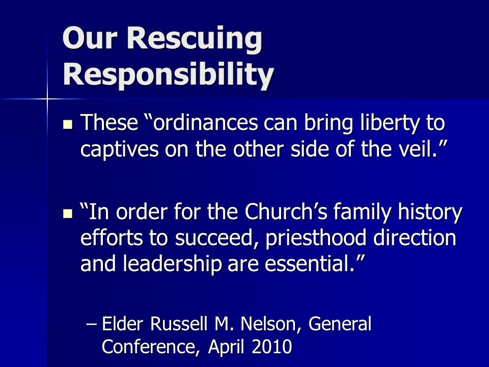 Our Rescuing Responsibility These ordinances can bring liberty to captives on the other side of the veil.