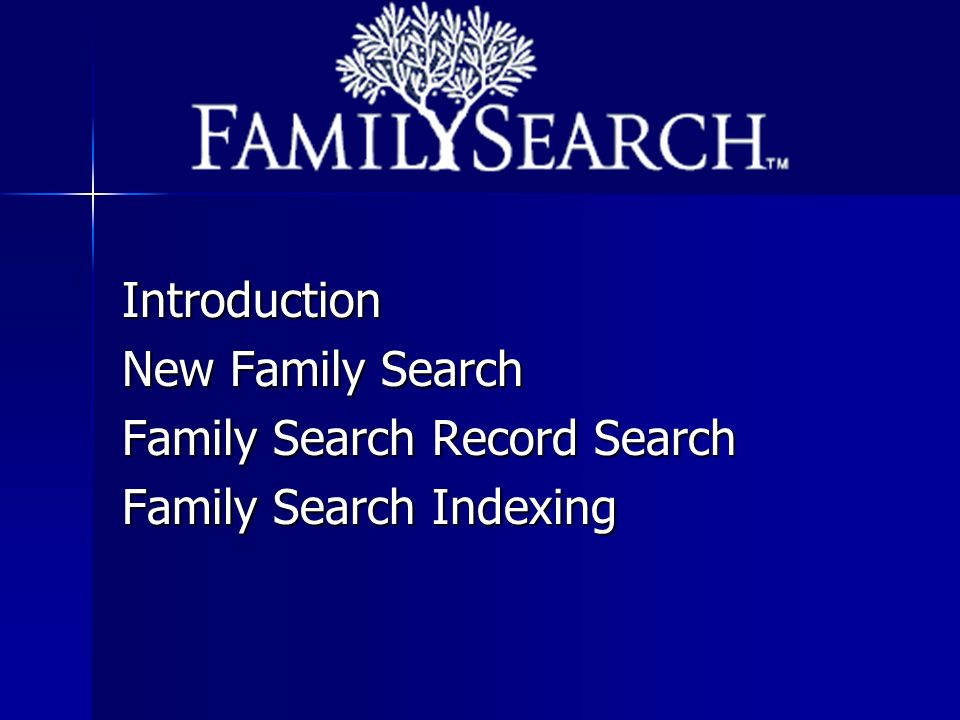Introduction New Family Search Family Search Record Search Family Search Indexing