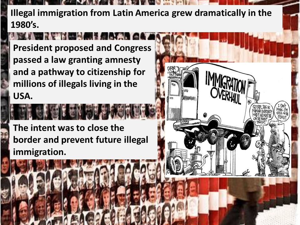 Illegal immigration from Latin America grew dramatically in the 1980s.