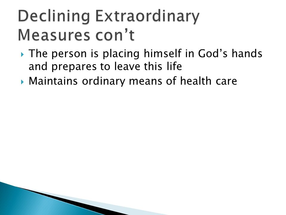 The person is placing himself in Gods hands and prepares to leave this life Maintains ordinary means of health care