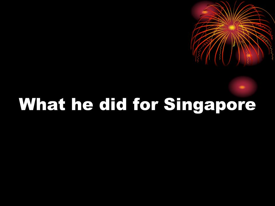 What he did for Singapore