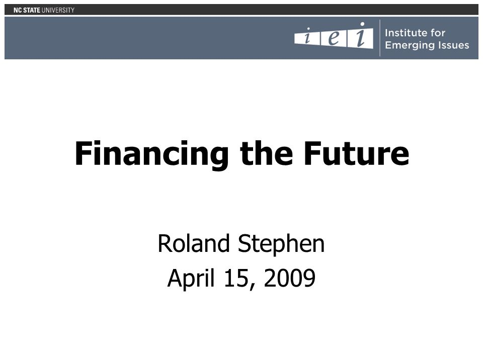 Financing the Future Roland Stephen April 15, 2009