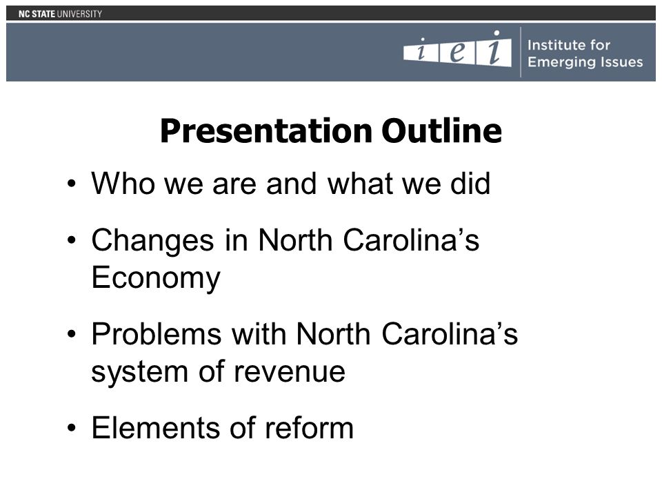 Presentation Outline Who we are and what we did Changes in North Carolinas Economy Problems with North Carolinas system of revenue Elements of reform
