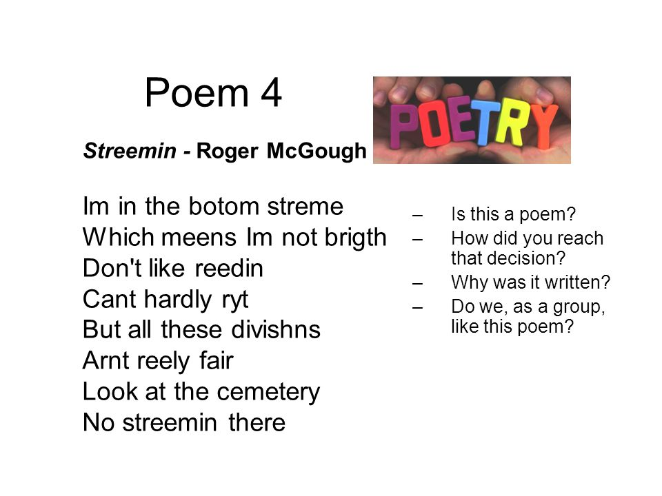 Poem 4 –Is this a poem. –How did you reach that decision.