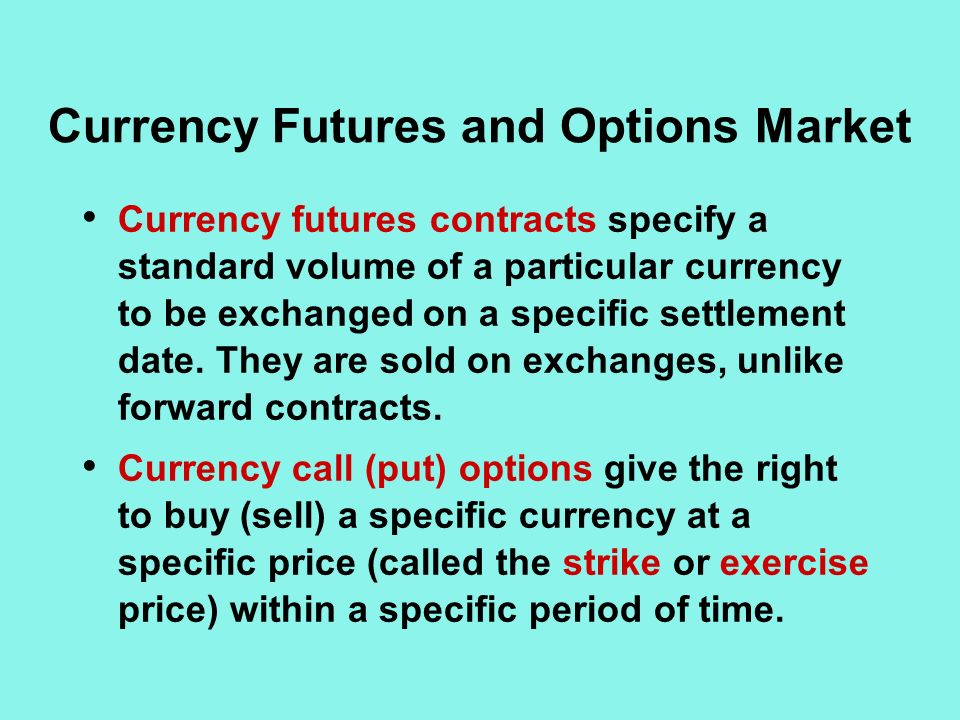Currency Futures and Options Market Currency futures contracts specify a standard volume of a particular currency to be exchanged on a specific settlement date.