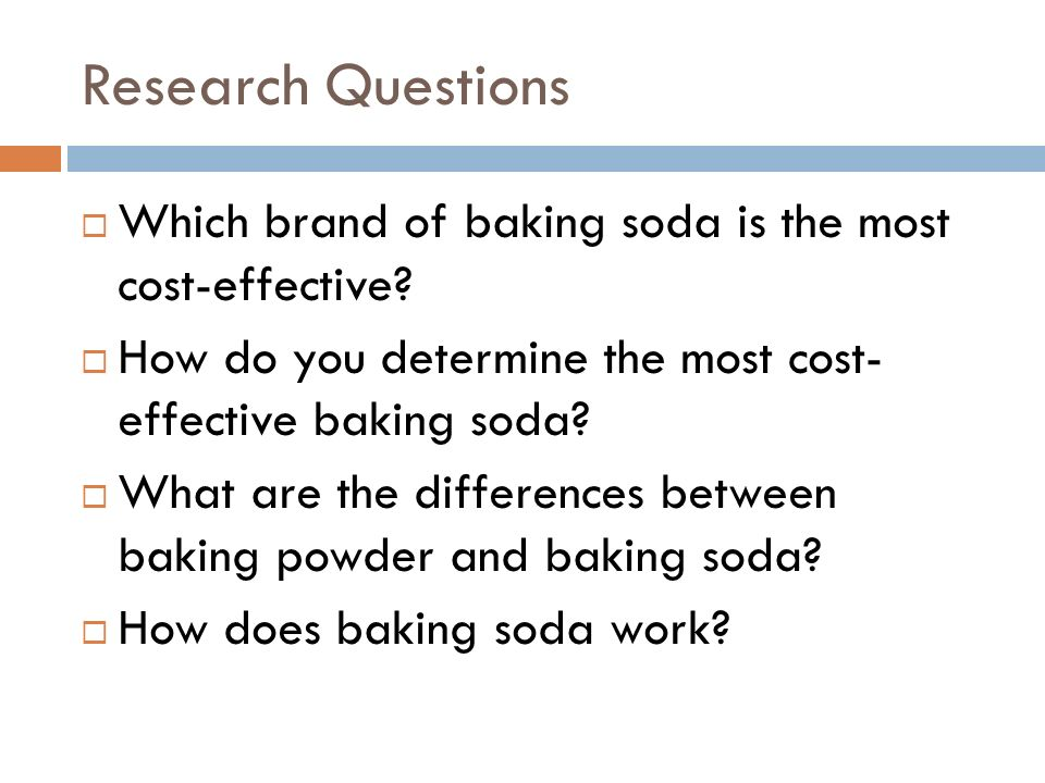 Research Questions Which brand of baking soda is the most cost-effective.