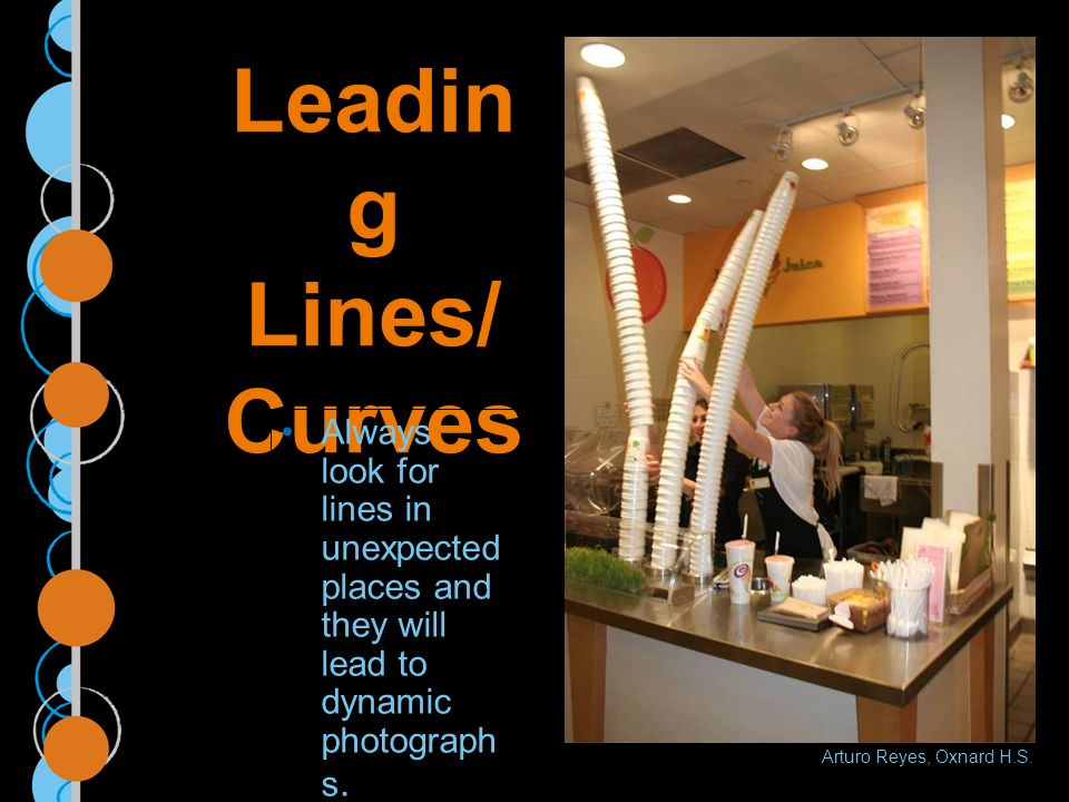 Leadin g Lines/ Curves Always look for lines in unexpected places and they will lead to dynamic photograph s.