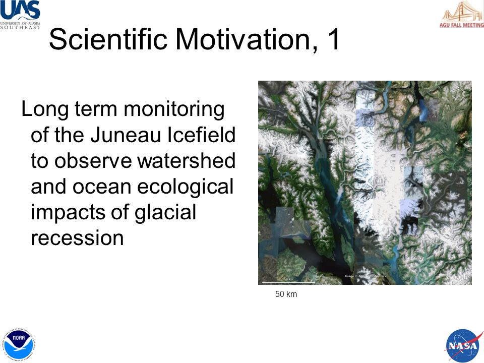 Scientific Motivation, 1 Long term monitoring of the Juneau Icefield to observe watershed and ocean ecological impacts of glacial recession 50 km
