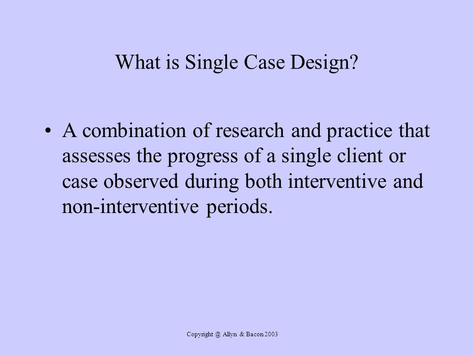 Allyn & Bacon 2003 What is Single Case Design.