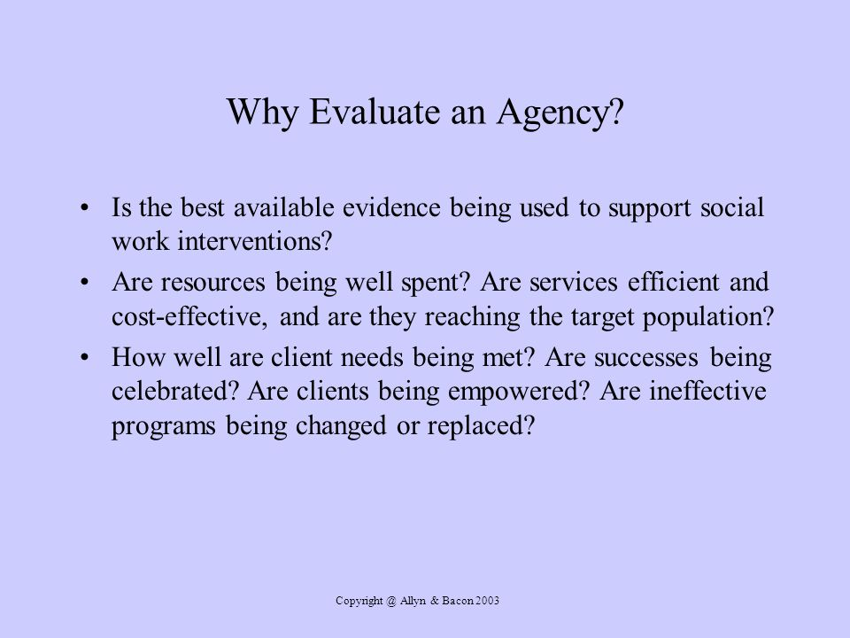 Allyn & Bacon 2003 Why Evaluate an Agency.
