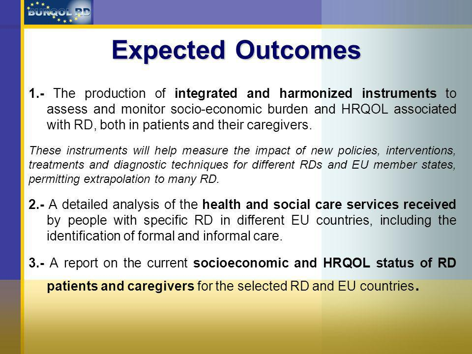 Expected Outcomes 1.- The production of integrated and harmonized instruments to assess and monitor socio-economic burden and HRQOL associated with RD, both in patients and their caregivers.