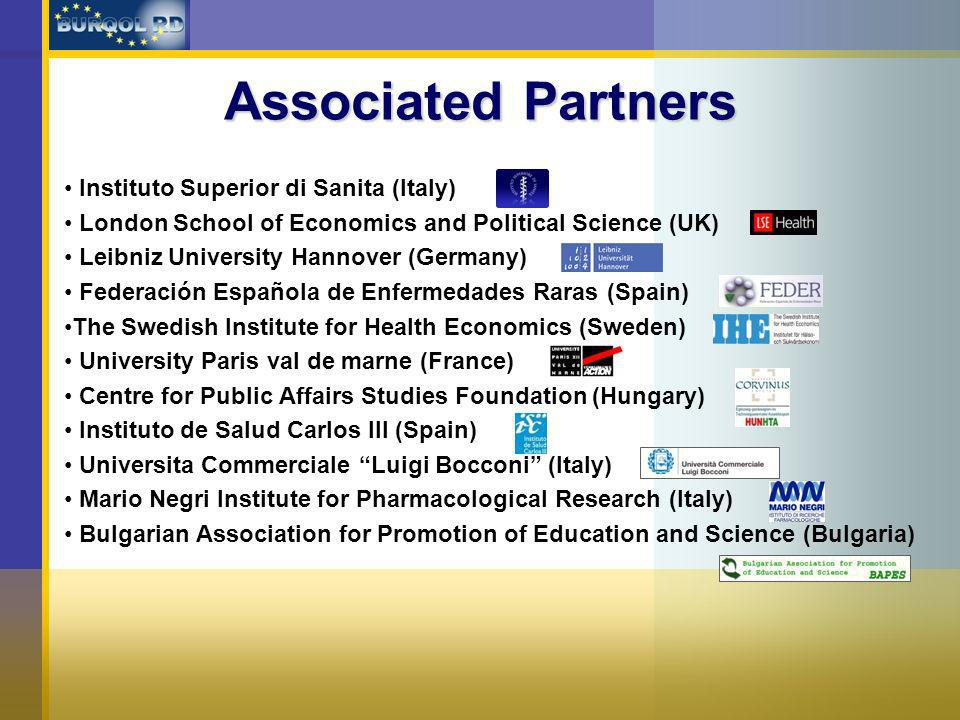 Associated Partners Instituto Superior di Sanita (Italy) London School of Economics and Political Science (UK) Leibniz University Hannover (Germany) Federación Española de Enfermedades Raras (Spain) The Swedish Institute for Health Economics (Sweden) University Paris val de marne (France) Centre for Public Affairs Studies Foundation (Hungary) Instituto de Salud Carlos III (Spain) Universita Commerciale Luigi Bocconi (Italy) Mario Negri Institute for Pharmacological Research (Italy) Bulgarian Association for Promotion of Education and Science (Bulgaria)