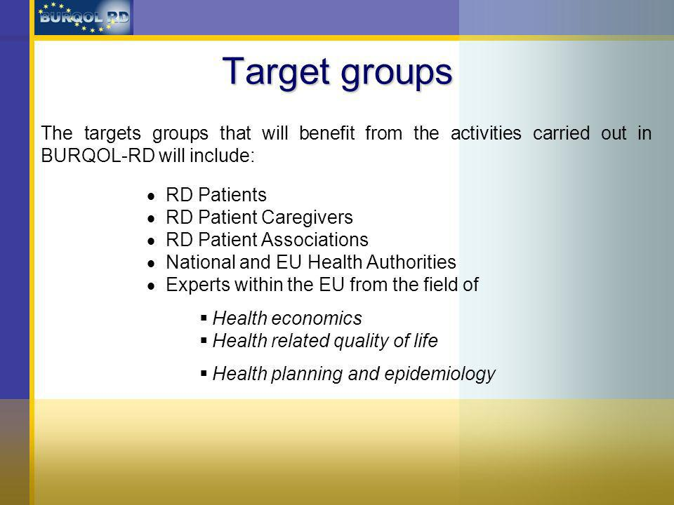 Target groups The targets groups that will benefit from the activities carried out in BURQOL-RD will include: RD Patients RD Patient Caregivers RD Patient Associations National and EU Health Authorities Experts within the EU from the field of Health economics Health related quality of life Health planning and epidemiology